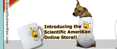 NOW IS YOUR OPPORTUNITY! Scientific AmeriKen is proud to announce the opening of the Scientific AmeriKen Online Mall! Purchase your mug, t-shirt, or clock today!